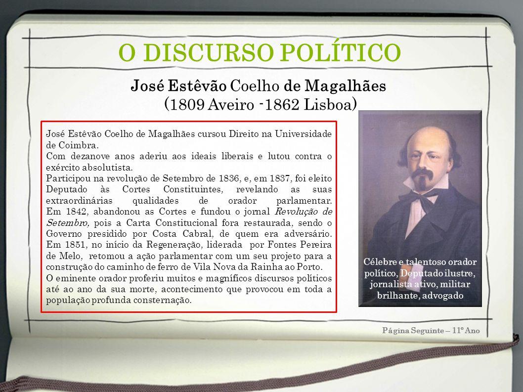 O DISCURSO POLÍTICO Página Seguinte – 11º Ano José Estêvão Coelho de Magalhães (1809 Aveiro -1862 Lisboa) José Estêvão Coelho de Magalhães cursou Dire