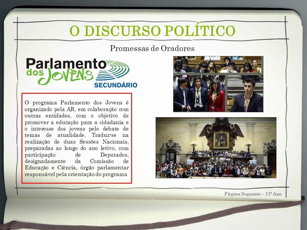 O DISCURSO POLÍTICO Página Seguinte – 11º Ano Promessas de Oradores O programa Parlamento dos Jovens é organizado pela AR, em colaboração com outras e
