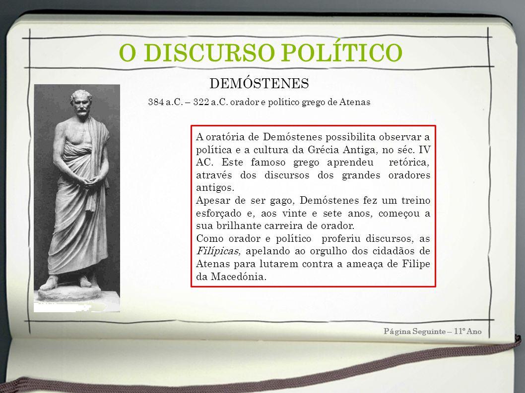 O DISCURSO POLÍTICO Página Seguinte – 11º Ano DEMÓSTENES 384 a.C. – 322 a.C. orador e político grego de Atenas A oratória de Demóstenes possibilita ob