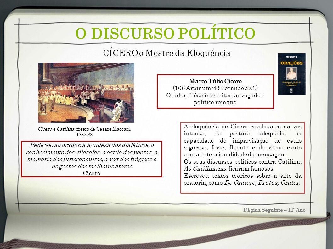 O DISCURSO POLÍTICO Página Seguinte – 11º Ano CÍCERO o Mestre da Eloquência A eloquência de Cícero revelava-se na voz intensa, na postura adequada, na