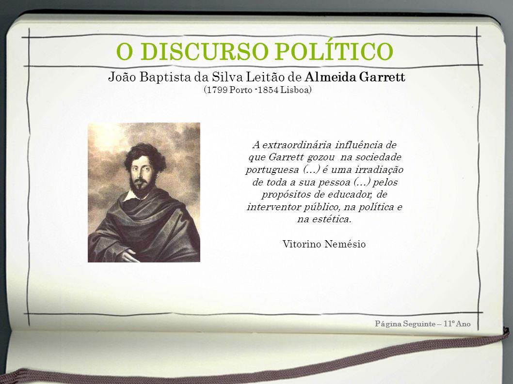 O DISCURSO POLÍTICO João Baptista da Silva Leitão de Almeida Garrett (1799 Porto -1854 Lisboa) A extraordinária influência de que Garrett gozou na soc