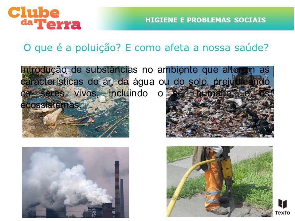 TÍTULO DO ASSUNTO A SER TRATADO NESTE POWERPOINT QUE TEM UM TÍTULO GRANDE HIGIENE E PROBLEMAS SOCIAIS O que é a poluição? E como afeta a nossa saúde?