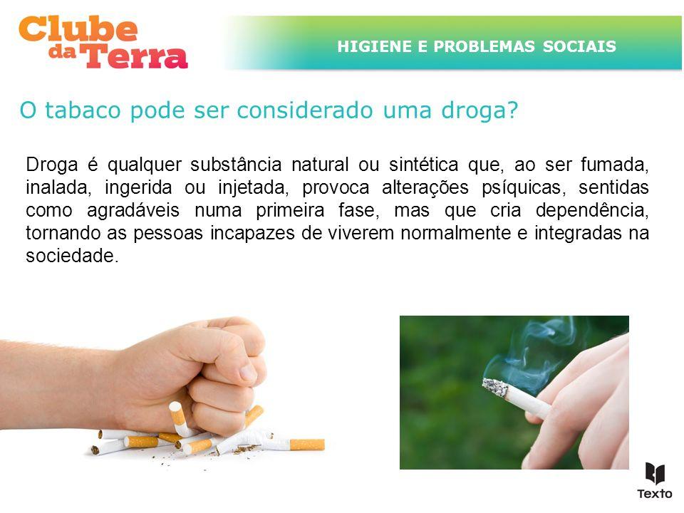 TÍTULO DO ASSUNTO A SER TRATADO NESTE POWERPOINT QUE TEM UM TÍTULO GRANDE HIGIENE E PROBLEMAS SOCIAIS O tabaco pode ser considerado uma droga? Droga é