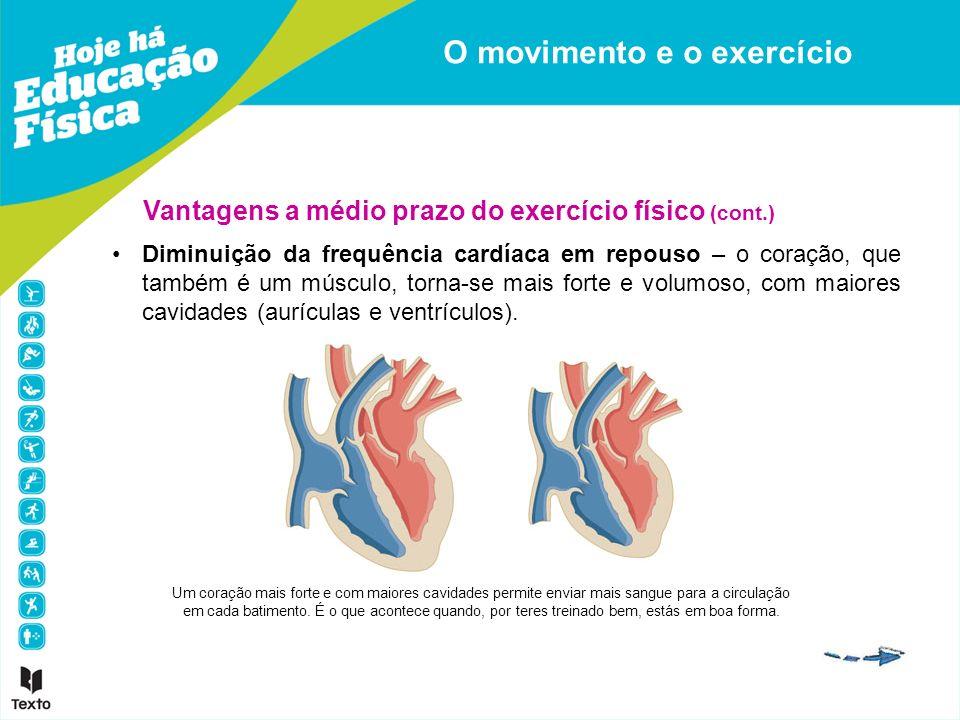 Vantagens a médio prazo do exercício físico (cont.) Diminuição da frequência cardíaca em repouso – o coração, que também é um músculo, torna-se mais f