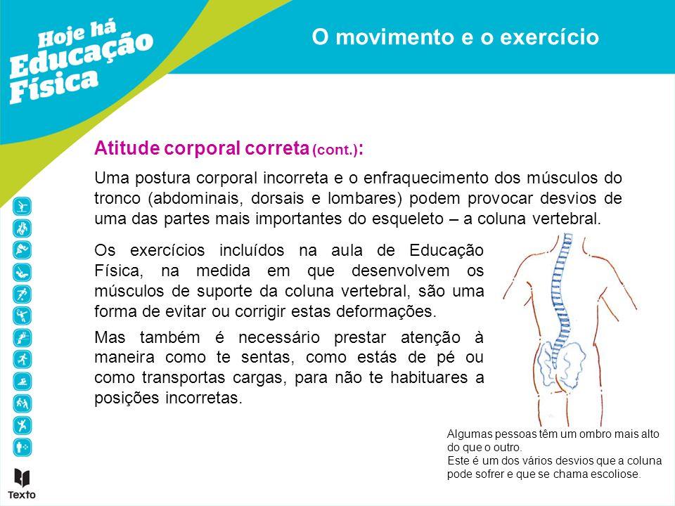 Uma postura corporal incorreta e o enfraquecimento dos músculos do tronco (abdominais, dorsais e lombares) podem provocar desvios de uma das partes ma