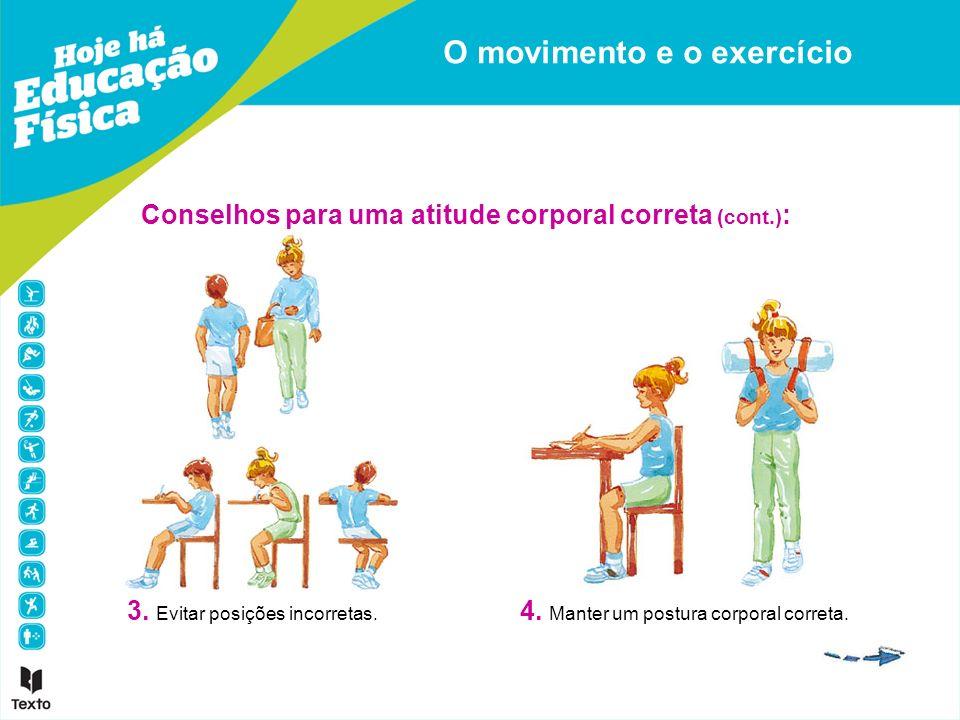 Conselhos para uma atitude corporal correta (cont.) : 3. Evitar posições incorretas. 4. Manter um postura corporal correta.
