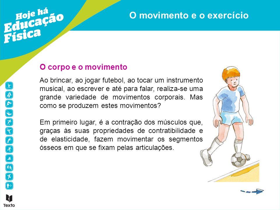 O corpo e o movimento Ao brincar, ao jogar futebol, ao tocar um instrumento musical, ao escrever e até para falar, realiza-se uma grande variedade de