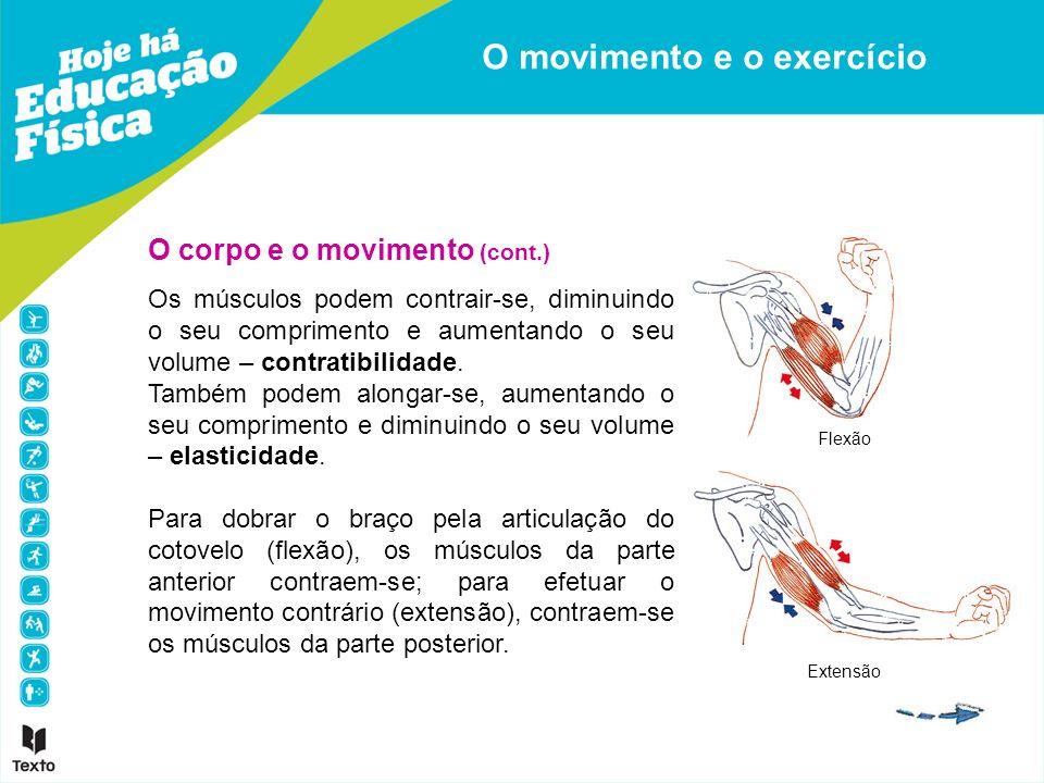 O corpo e o movimento (cont.) Os músculos podem contrair-se, diminuindo o seu comprimento e aumentando o seu volume – contratibilidade. Também podem a