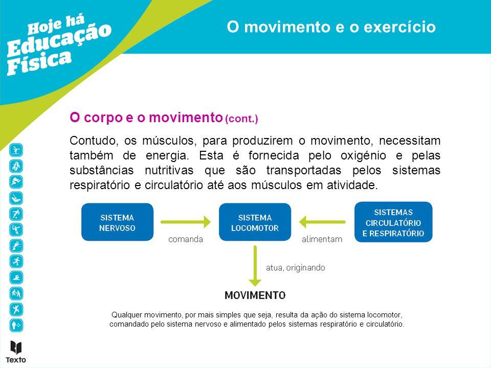 O corpo e o movimento (cont.) Contudo, os músculos, para produzirem o movimento, necessitam também de energia. Esta é fornecida pelo oxigénio e pelas