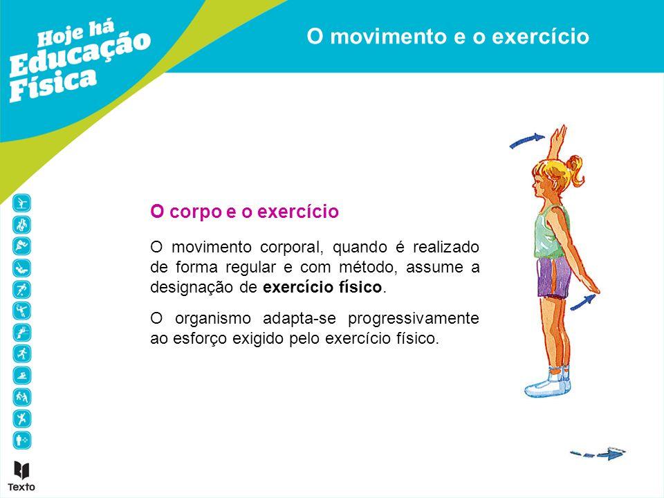 O corpo e o exercício O movimento corporal, quando é realizado de forma regular e com método, assume a designação de exercício físico. O organismo ada