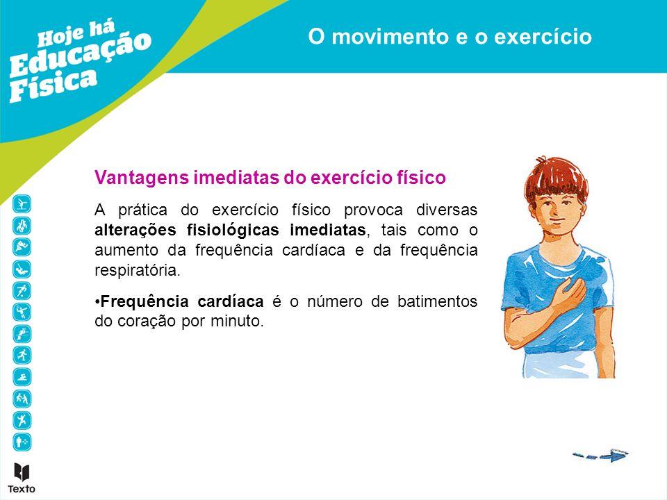 Vantagens imediatas do exercício físico A prática do exercício físico provoca diversas alterações fisiológicas imediatas, tais como o aumento da frequ