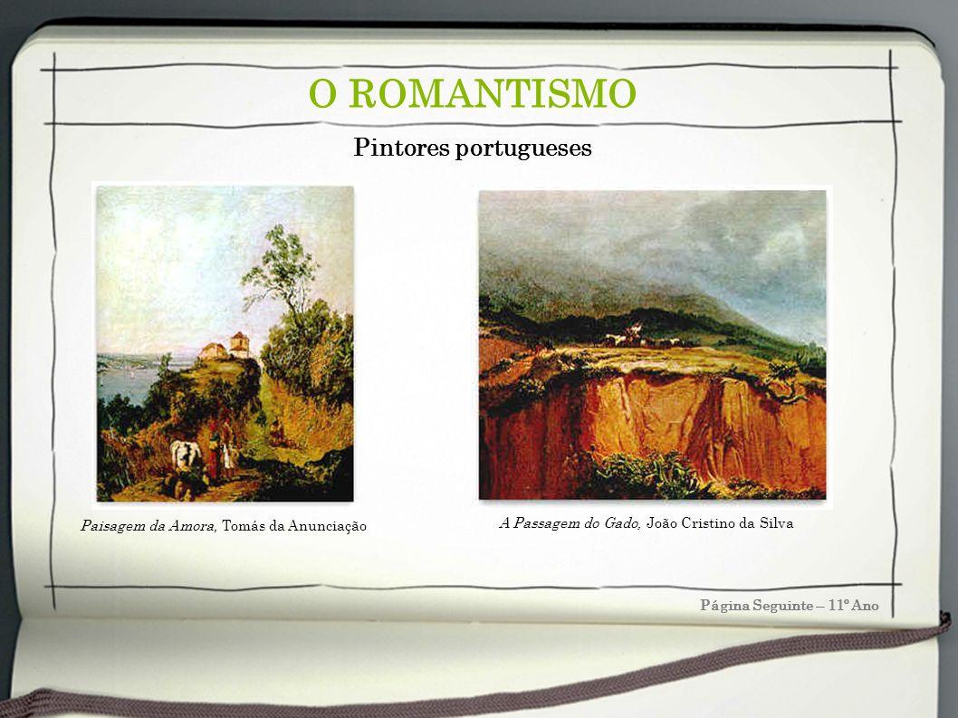 O ROMANTISMO Página Seguinte – 11º Ano Pintores portugueses A Passagem do Gado, João Cristino da Silva Paisagem da Amora, Tomás da Anunciação