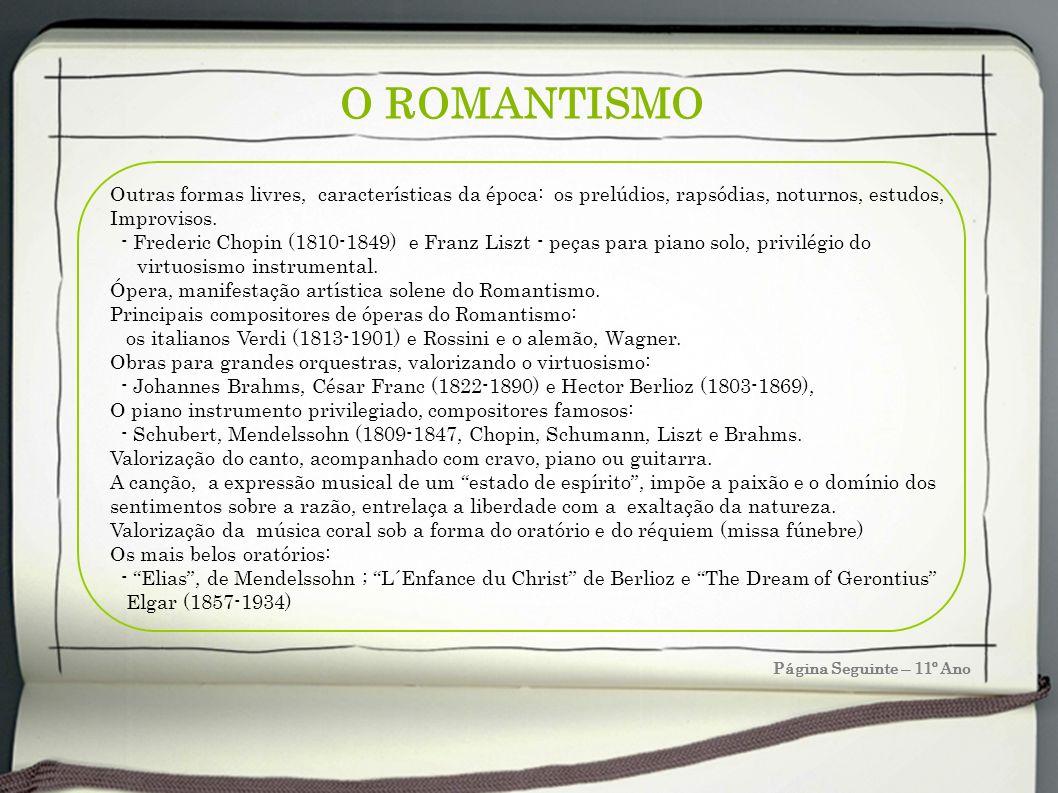 O ROMANTISMO Página Seguinte – 11º Ano Outras formas livres, características da época: os prelúdios, rapsódias, noturnos, estudos, Improvisos. - Frede