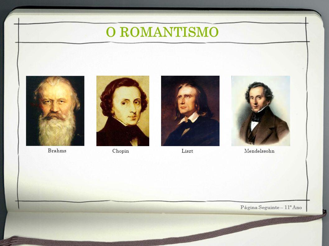 O ROMANTISMO Página Seguinte – 11º Ano Brahms Chopin Liszt Mendelssohn