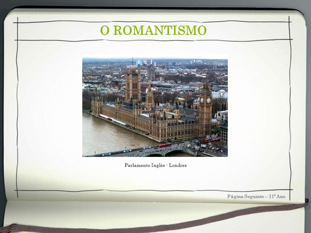 O ROMANTISMO Página Seguinte – 11º Ano Parlamento Inglês - Londres
