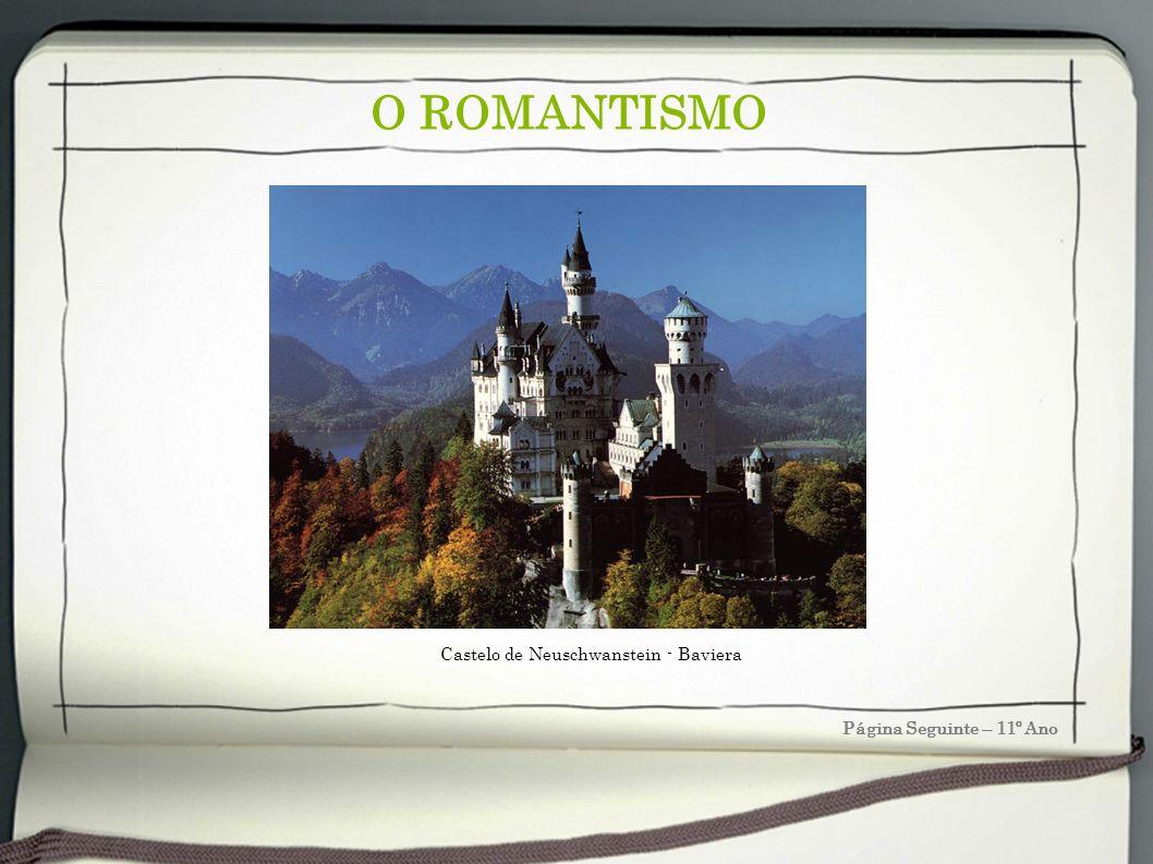 O ROMANTISMO Página Seguinte – 11º Ano Castelo de Neuschwanstein - Baviera