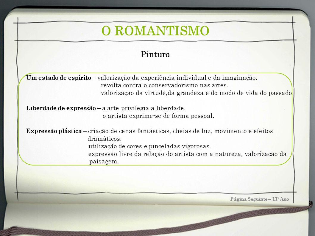 O ROMANTISMO Página Seguinte – 11º Ano Um estado de espírito – valorização da experiência individual e da imaginação. revolta contra o conservadorismo