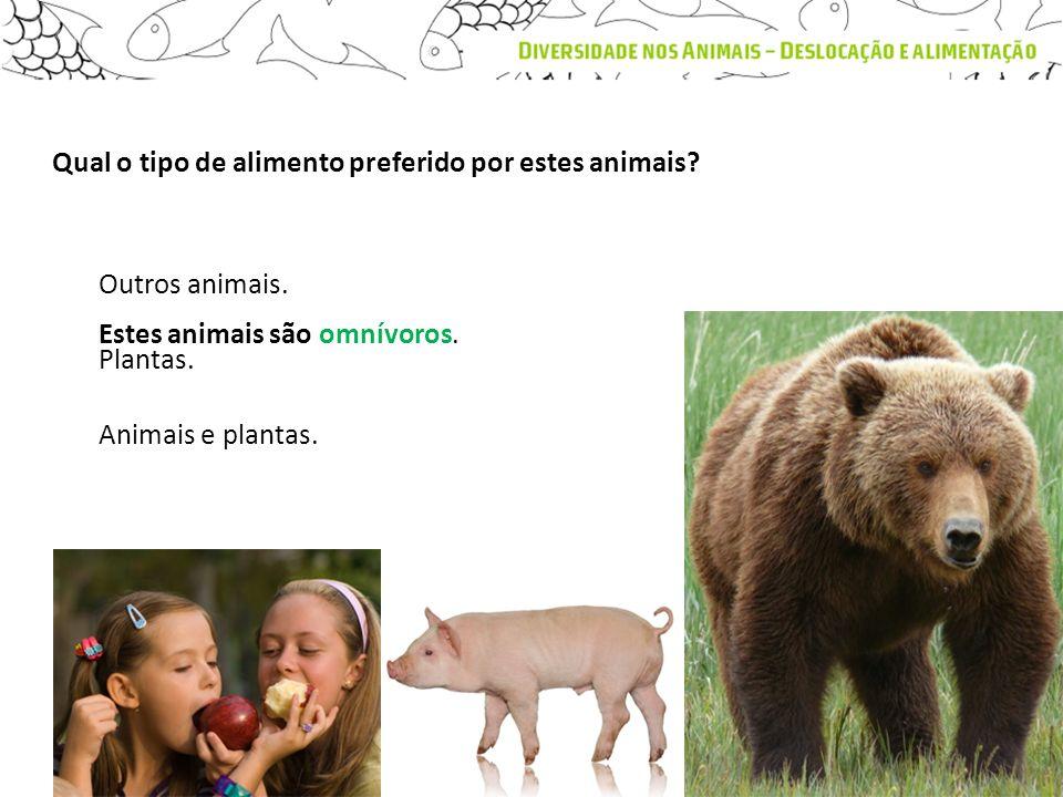 Qual o tipo de alimento preferido por estes animais? Estes animais são omnívoros. Outros animais. Plantas. Animais e plantas.