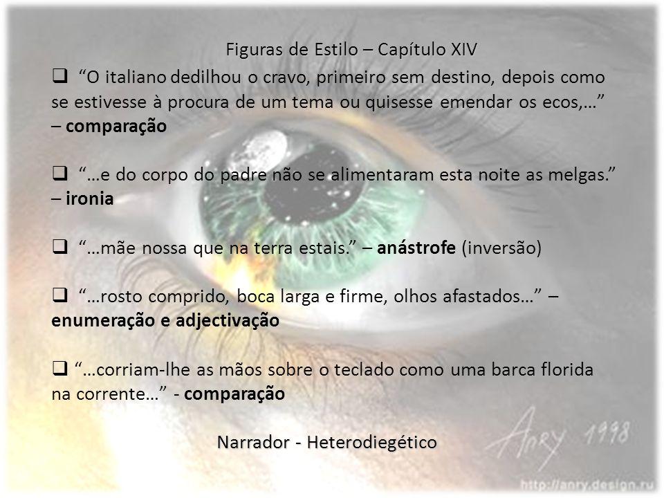 Figuras de Estilo – Capítulo XIV O italiano dedilhou o cravo, primeiro sem destino, depois como se estivesse à procura de um tema ou quisesse emendar os ecos,… – comparação …e do corpo do padre não se alimentaram esta noite as melgas.