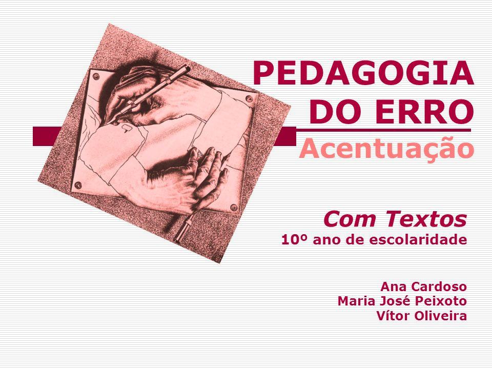 PEDAGOGIA DO ERRO Acentuação Com Textos 10º ano de escolaridade Ana Cardoso Maria José Peixoto Vítor Oliveira