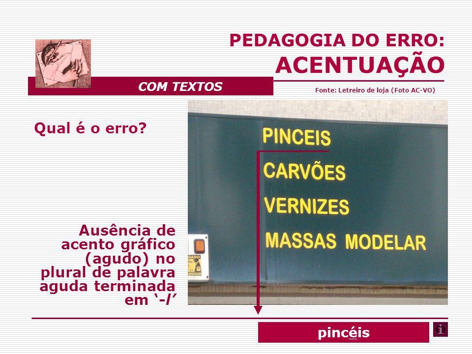 Qual é o erro? Ausência de acento gráfico (agudo) no plural de palavra aguda terminada em -l PEDAGOGIA DO ERRO: ACENTUAÇÃO COM TEXTOS pincéis Fonte: L