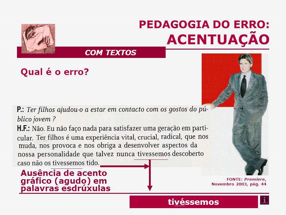 Qual é o erro? Ausência de acento gráfico (agudo) em palavras esdrúxulas PEDAGOGIA DO ERRO: ACENTUAÇÃO COM TEXTOS FONTE: Premiere, Novembro 2003, pág.