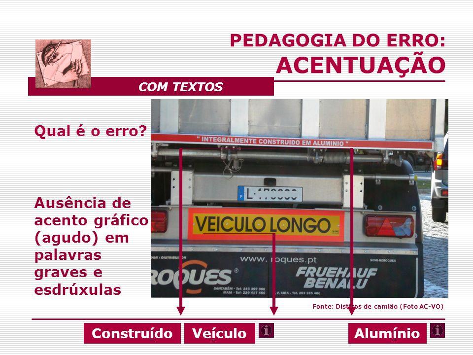 Qual é o erro? Ausência de acento gráfico (agudo) em palavras graves e esdrúxulas PEDAGOGIA DO ERRO: ACENTUAÇÃO COM TEXTOS VeículoAlumínioConstruído F