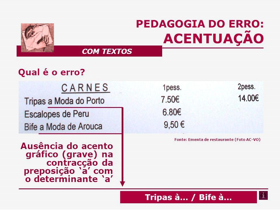 Qual é o erro? Ausência do acento gráfico (grave) na contracção da preposição a com o determinante a PEDAGOGIA DO ERRO: ACENTUAÇÃO COM TEXTOS Tripas à