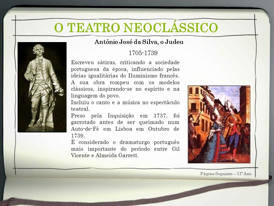O TEATRO NEOCLÁSSICO Página Seguinte – 11º Ano Escreveu sátiras, criticando a sociedade portuguesa da época, influenciado pelas ideias igualitárias do