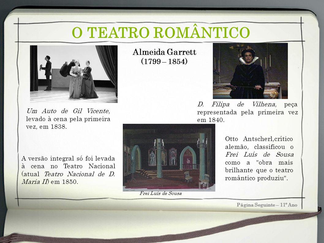 O TEATRO ROMÂNTICO Página Seguinte – 11º Ano Almeida Garrett (1799 – 1854) Otto Antscherl,crítico alemão, classificou o Frei Luís de Sousa como a