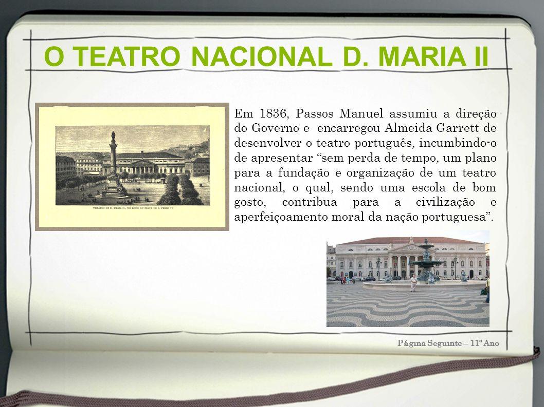 Página Seguinte – 11º Ano Em 1836, Passos Manuel assumiu a direção do Governo e encarregou Almeida Garrett de desenvolver o teatro português, incumbin