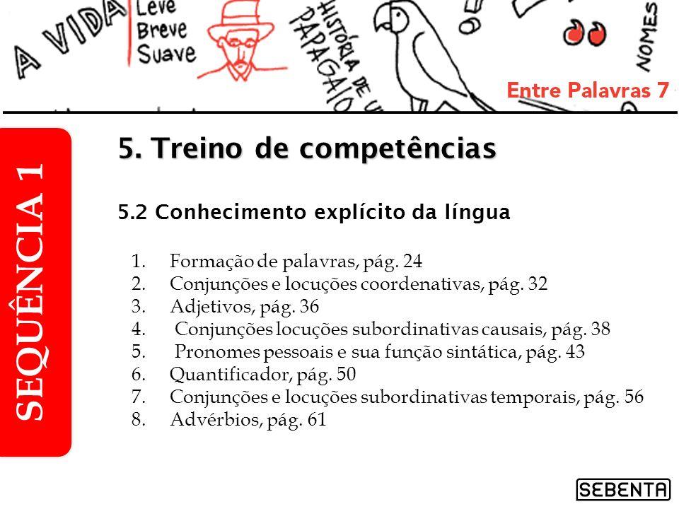1.Formação de palavras, pág. 24 2.Conjunções e locuções coordenativas, pág. 32 3.Adjetivos, pág. 36 4. Conjunções locuções subordinativas causais, pág