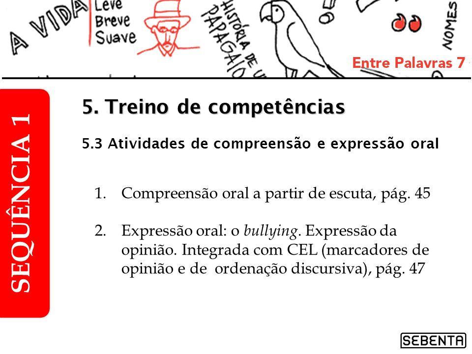 1.Compreensão oral a partir de escuta, pág. 45 2.Expressão oral: o bullying. Expressão da opinião. Integrada com CEL (marcadores de opinião e de orden