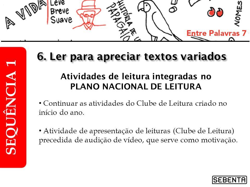 Atividades de leitura integradas no PLANO NACIONAL DE LEITURA SEQUÊNCIA 1 6. Ler para apreciar textos variados Continuar as atividades do Clube de Lei