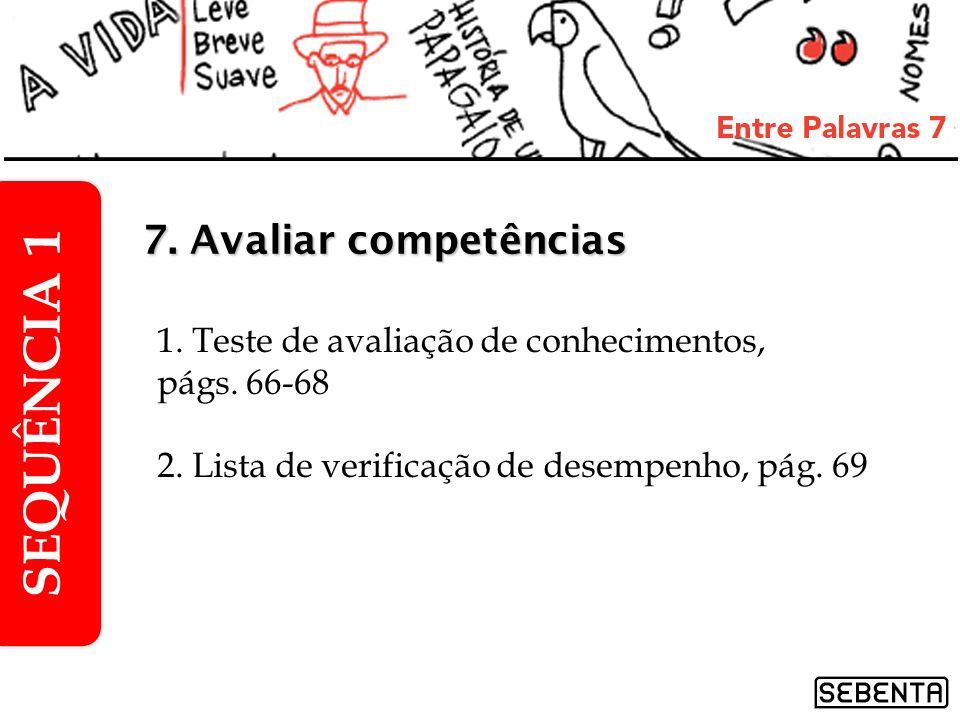 1. Teste de avaliação de conhecimentos, págs. 66-68 2. Lista de verificação de desempenho, pág. 69 SEQUÊNCIA 1 7. Avaliar competências