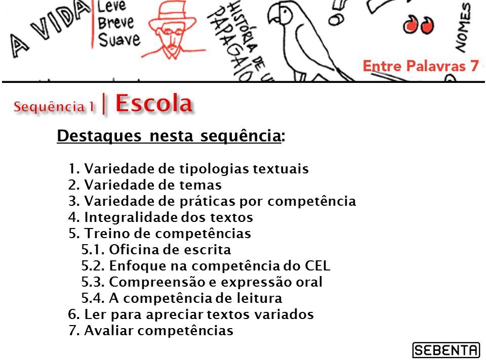 1. Variedade de tipologias textuais 2. Variedade de temas 3. Variedade de práticas por competência 4. Integralidade dos textos 5. Treino de competênci