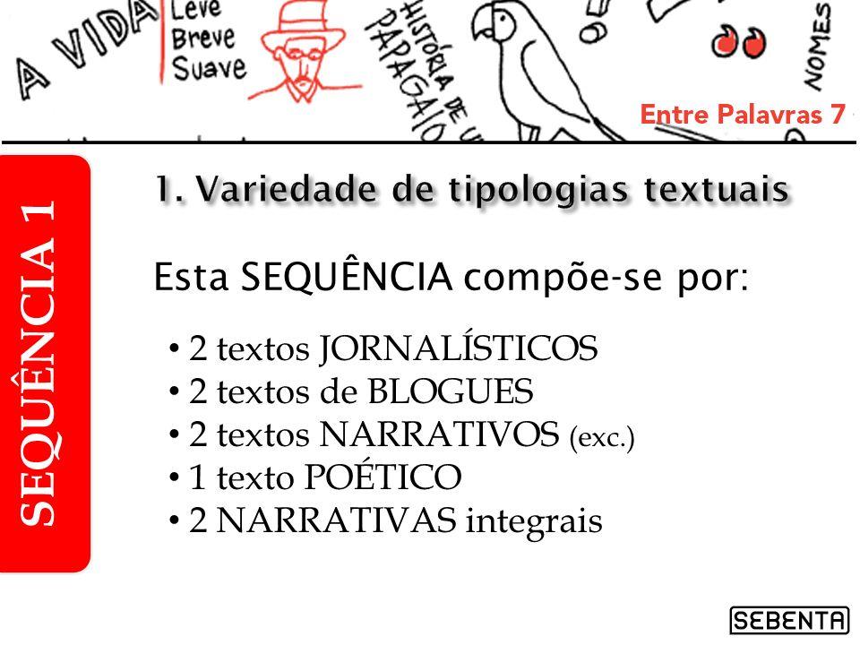 Esta SEQUÊNCIA compõe-se por: 2 textos JORNALÍSTICOS 2 textos de BLOGUES 2 textos NARRATIVOS (exc.) 1 texto POÉTICO 2 NARRATIVAS integrais SEQUÊNCIA 1