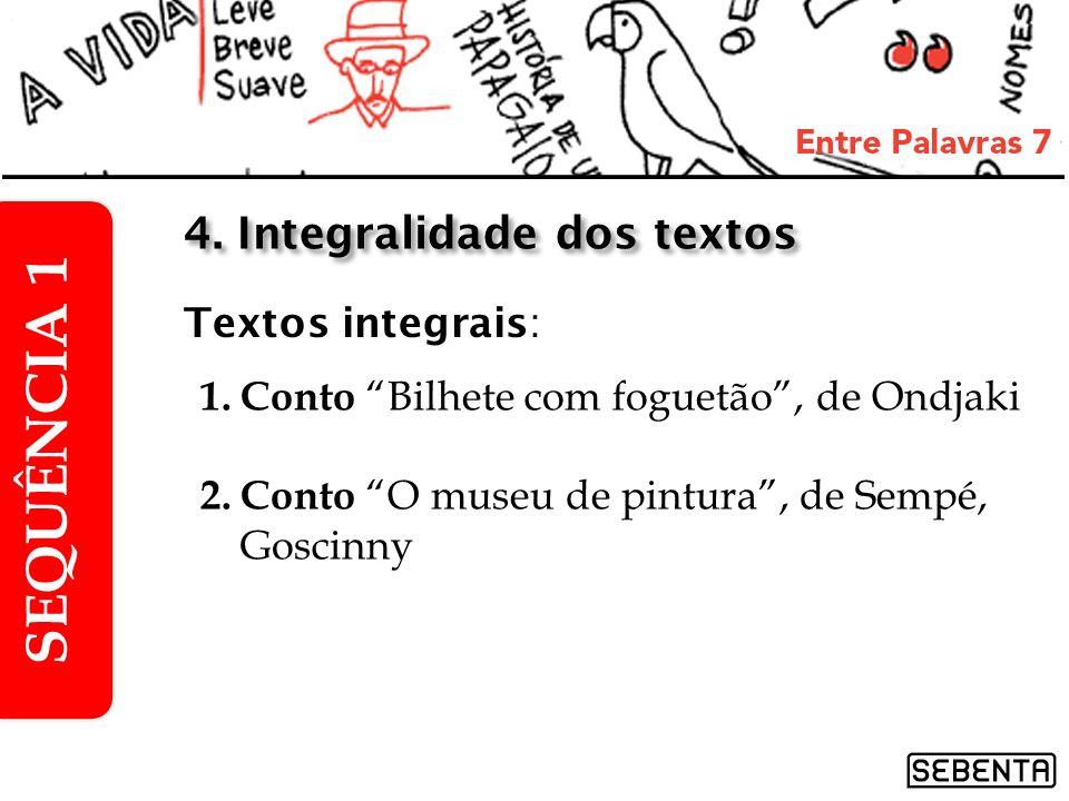 1.Conto Bilhete com foguetão, de Ondjaki 2.Conto O museu de pintura, de Sempé, Goscinny SEQUÊNCIA 1 4. Integralidade dos textos Textos integrais: