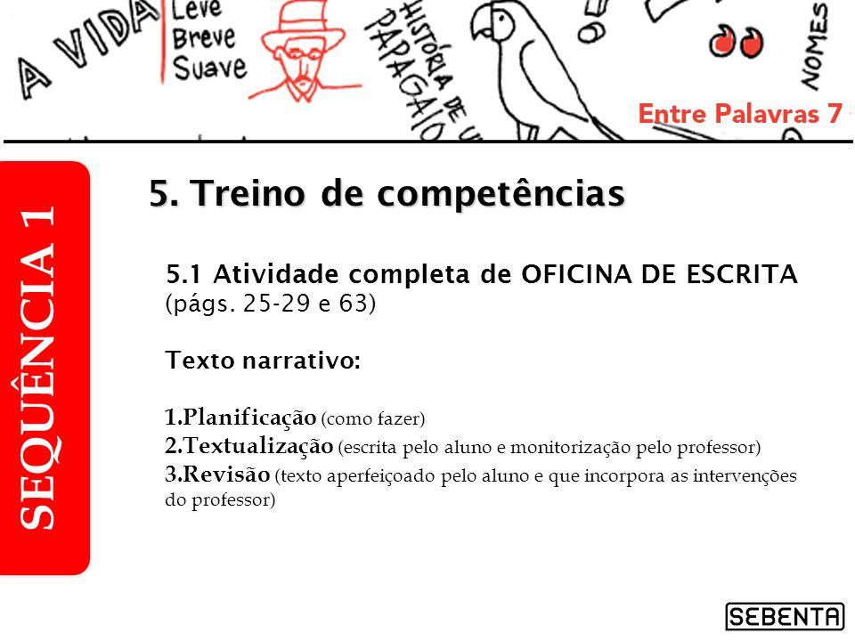 5.1 Atividade completa de OFICINA DE ESCRITA (págs. 25-29 e 63) Texto narrativo: 1.Planificação (como fazer) 2.Textualização (escrita pelo aluno e mon