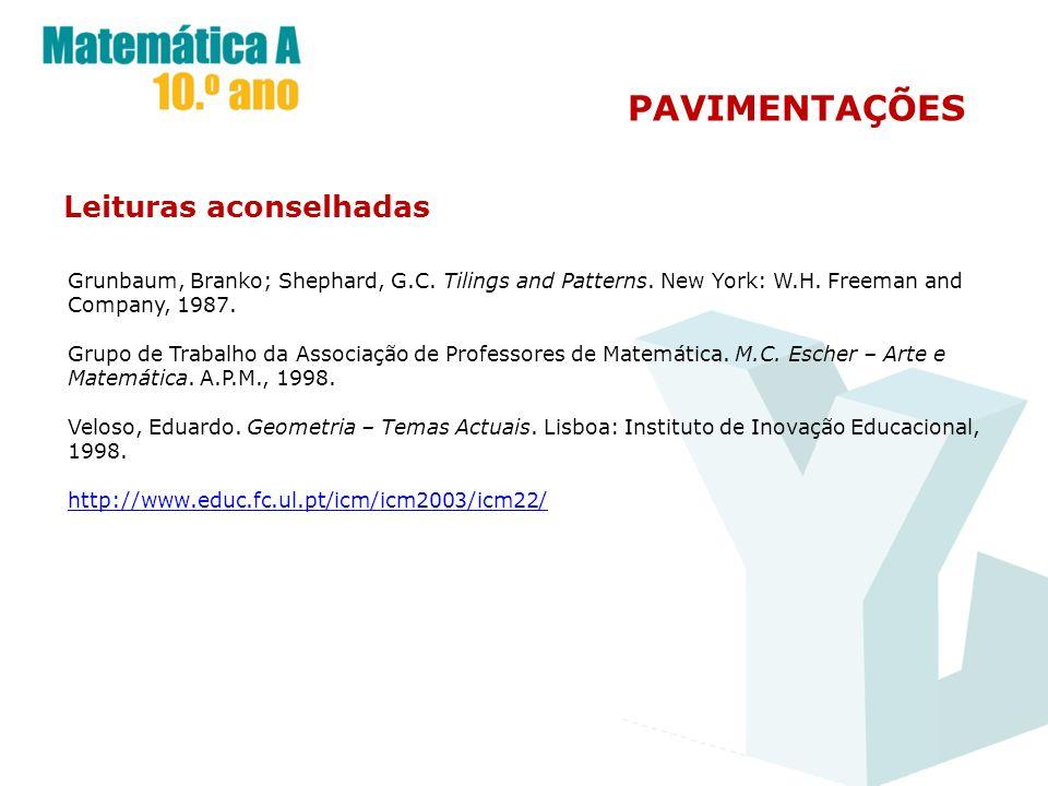 PAVIMENTAÇÕES Leituras aconselhadas Grunbaum, Branko; Shephard, G.C. Tilings and Patterns. New York: W.H. Freeman and Company, 1987. Grupo de Trabalho