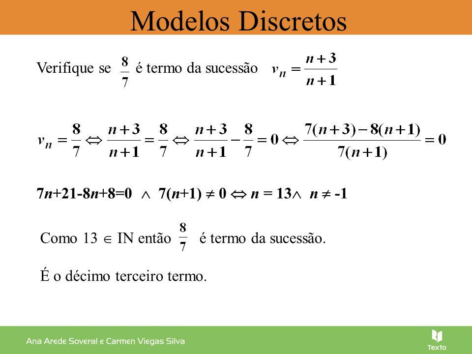 Uma sucessão (d n ) é crescente (em sentido estrito) se e só se, para todo o n IN : Simbolicamente: (d n ) é crescente em sentido estrito, n IN Modelos Discretos
