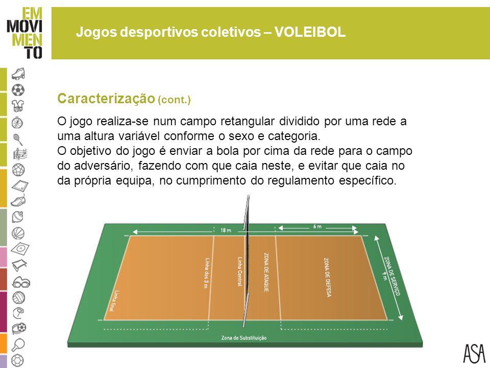 O jogo realiza-se num campo retangular dividido por uma rede a uma altura variável conforme o sexo e categoria.