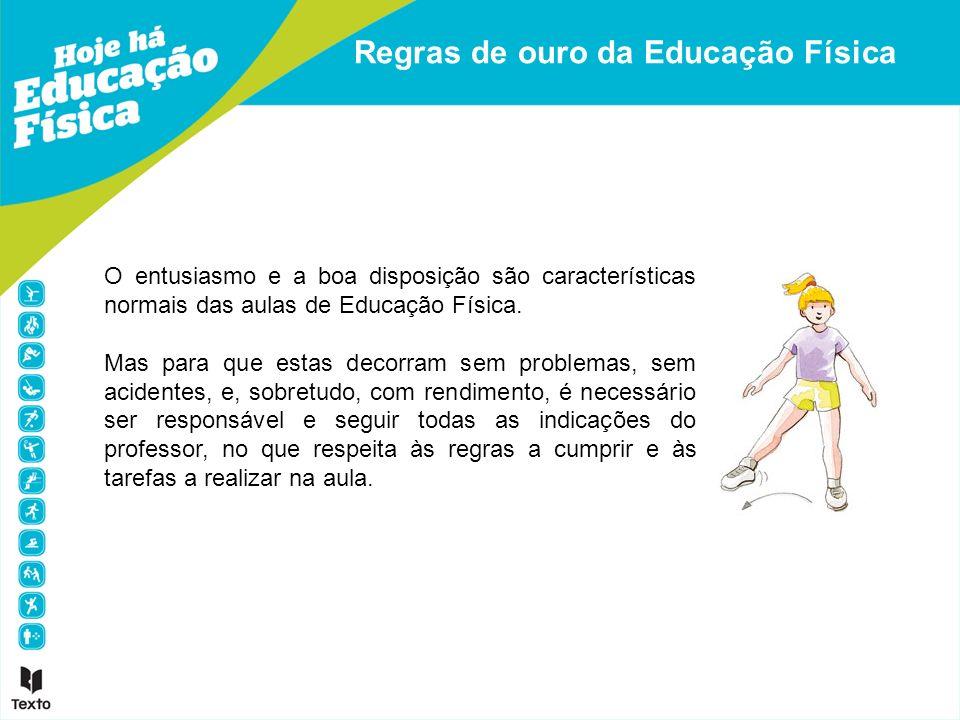 Regras de ouro da Educação Física Utilizar equipamento adequado: camisola, calções, meias, sapatos e fato de treino.