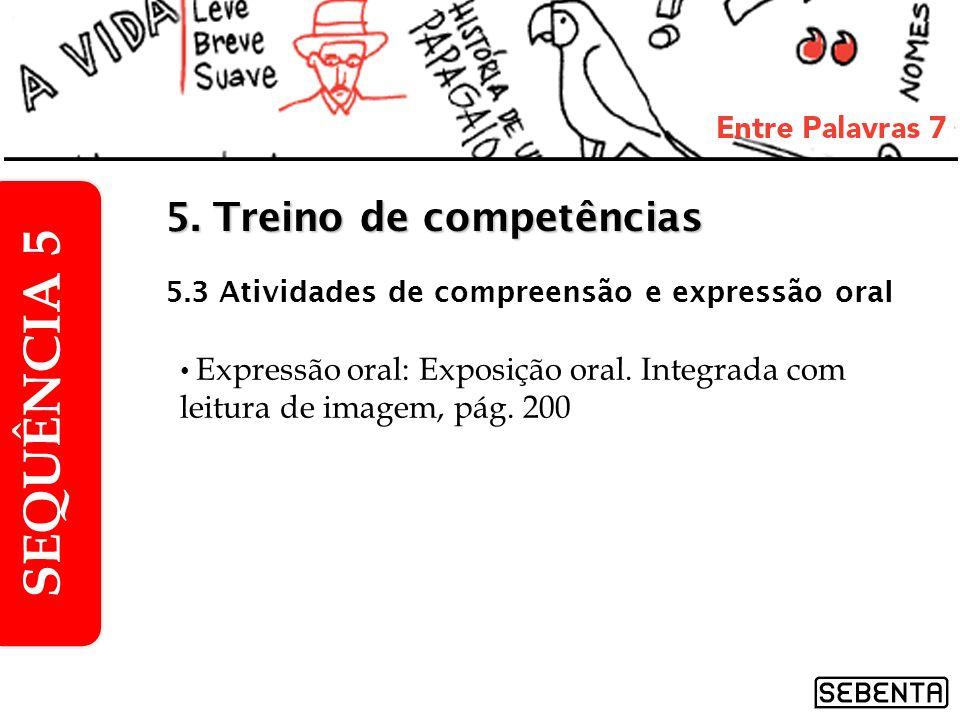 Expressão oral: Exposição oral. Integrada com leitura de imagem, pág. 200 SEQUÊNCIA 5 5. Treino de competências 5.3 Atividades de compreensão e expres