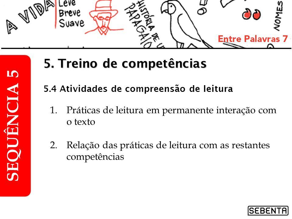 1.Práticas de leitura em permanente interação com o texto 2.Relação das práticas de leitura com as restantes competências SEQUÊNCIA 5 5. Treino de com