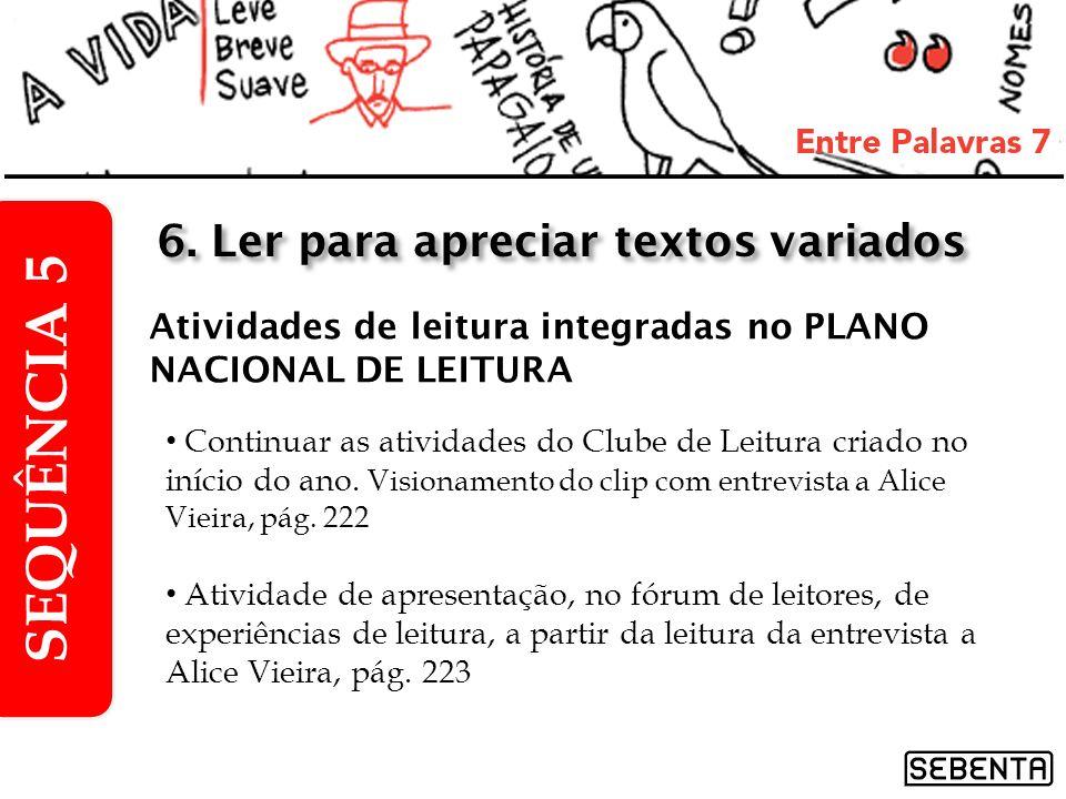 Atividades de leitura integradas no PLANO NACIONAL DE LEITURA SEQUÊNCIA 5 6. Ler para apreciar textos variados Continuar as atividades do Clube de Lei