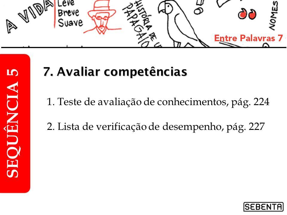 1. Teste de avaliação de conhecimentos, pág. 224 2. Lista de verificação de desempenho, pág. 227 SEQUÊNCIA 5 7. Avaliar competências
