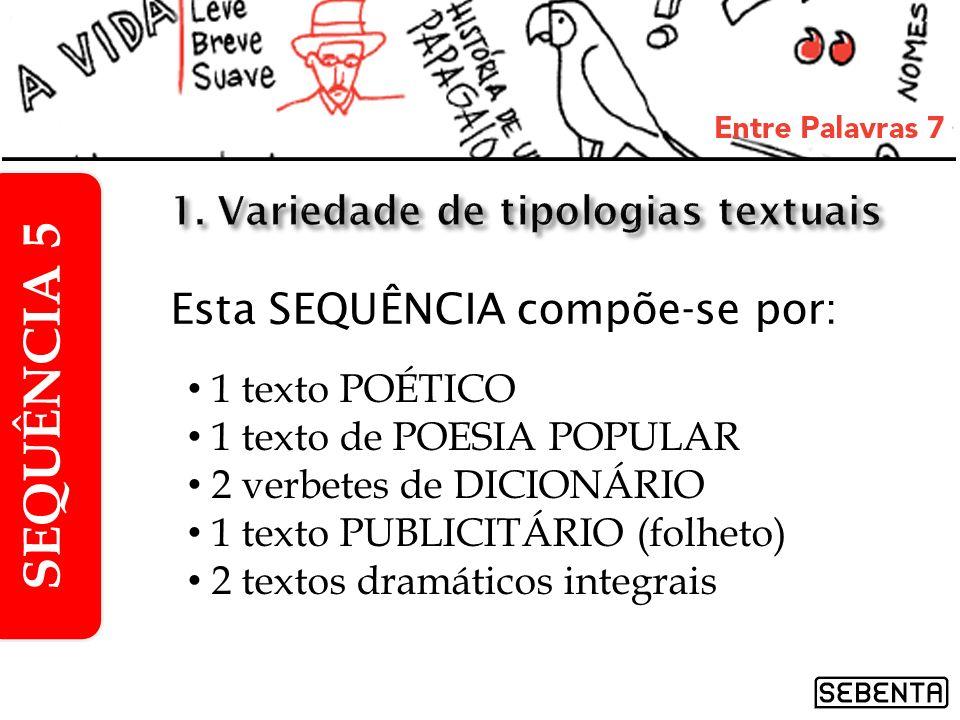 Esta SEQUÊNCIA compõe-se por: 1 texto POÉTICO 1 texto de POESIA POPULAR 2 verbetes de DICIONÁRIO 1 texto PUBLICITÁRIO (folheto) 2 textos dramáticos in