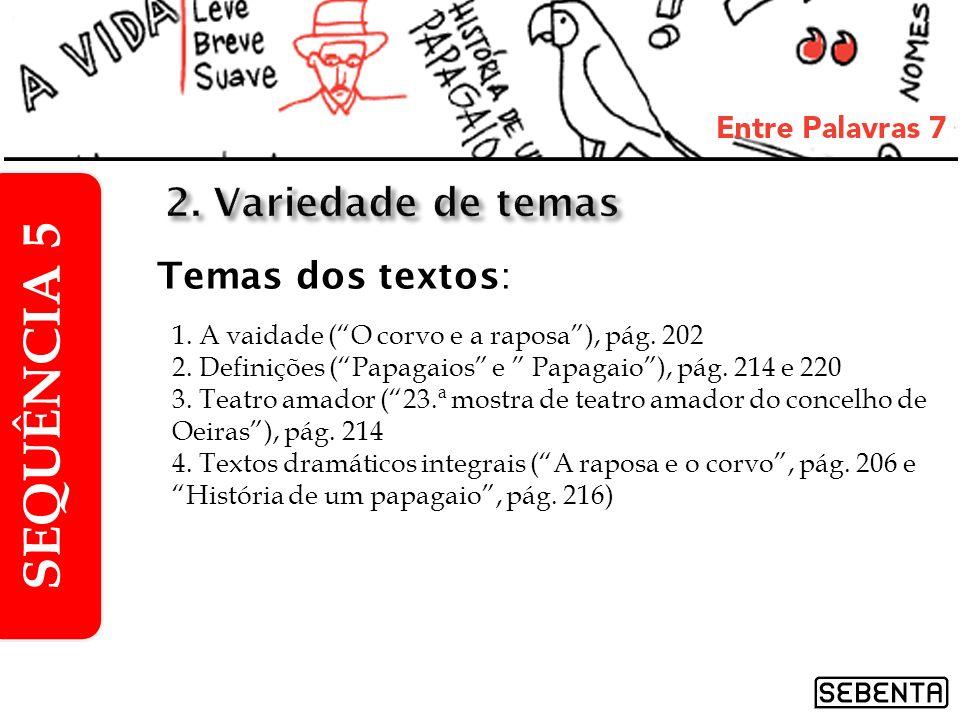 1. A vaidade (O corvo e a raposa), pág. 202 2. Definições (Papagaios e Papagaio), pág. 214 e 220 3. Teatro amador (23.ª mostra de teatro amador do con
