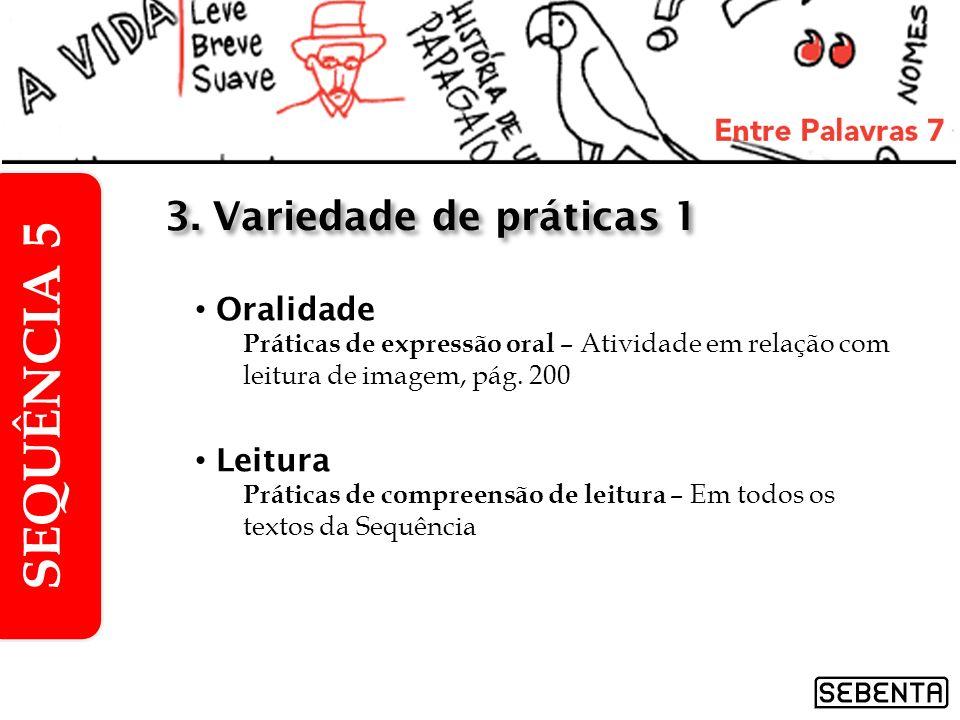 Oralidade Práticas de expressão oral – Atividade em relação com leitura de imagem, pág. 200 Leitura Práticas de compreensão de leitura – Em todos os t